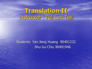 Translation II Instructor : Pei-Lun Tsai