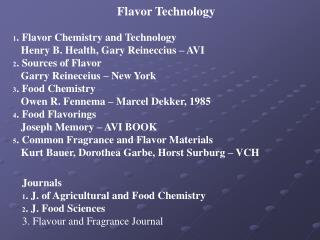 1. Flavor Chemistry and Technology 	Henry B. Health, Gary Reineccius – AVI 2. Sources of Flavor