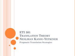ETI 301 Translation Theory Neslihan Kansu-Yetkiner