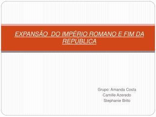 EXPANS O  DO IMP RIO ROMANO E FIM DA REP BLICA