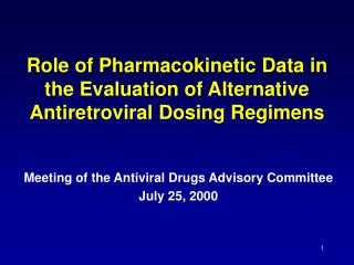 Role of Pharmacokinetic Data in the Evaluation of Alternative Antiretroviral Dosing Regimens