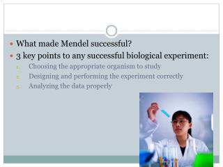 What made Mendel successful? 3 key points to any successful biological experiment: