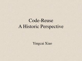Code-Reuse  A Historic Perspective