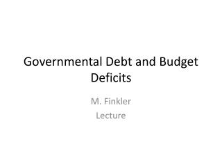 Governmental Debt and Budget Deficits