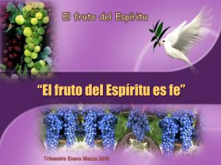 �El  fruto  del  Esp�ritu es fe �