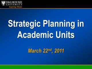 Strategic Planning in Academic Units March 22 nd , 2011