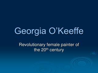 Georgia O�Keeffe