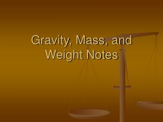 Gravity, Mass, and Weight Notes