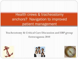 Health crews &  tracheostomy  anchors?  Navigation to improved patient management
