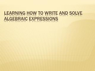 Learning how to write and solve algebraic expressions