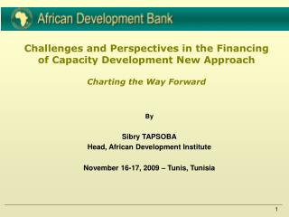 By Sibry TAPSOBA Head, African Development Institute November 16-17, 2009 – Tunis, Tunisia