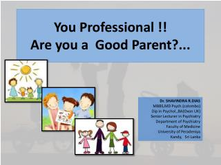 You Professional !!  Are you a  Good Parent?...