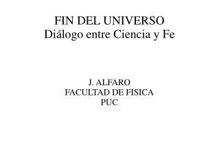FIN DEL UNIVERSO Di logo entre Ciencia y Fe