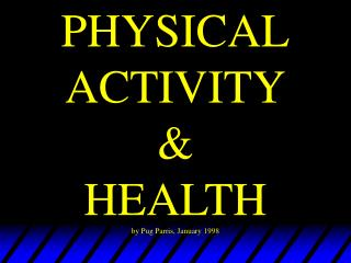 PHYSICAL ACTIVITY & HEALTH by Pug Parris, January 1998
