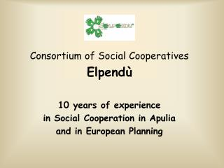Consortium of Social Cooperatives Elpendù 10 years of experience  in Social Cooperation in Apulia