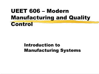 UEET 606 � Modern Manufacturing and Quality Control