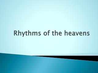 Rhythms of the heavens