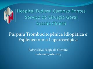 Hospital Federal Cardoso Fontes Servi�o de Cirurgia Geral Sess�o Cl�nica