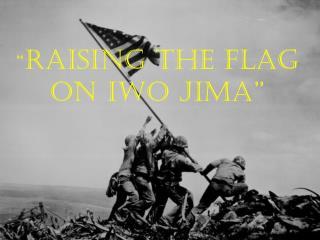 """ Raising the Flag on Iwo Jima"""