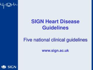 SIGN Heart Disease Guidelines Five national clinical guidelines sign.ac.uk