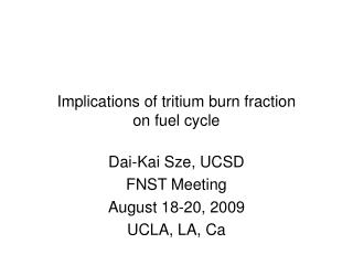Implications of tritium burn fraction            on fuel cycle