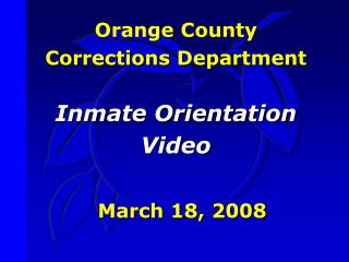 Orange County  Corrections Department Inmate Orientation Video