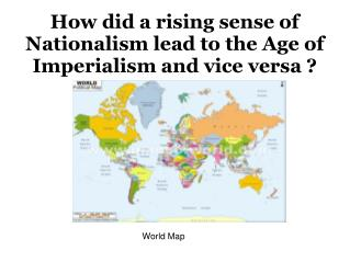 How did a rising sense of Nationalism lead to the Age of Imperialism and vice versa ?