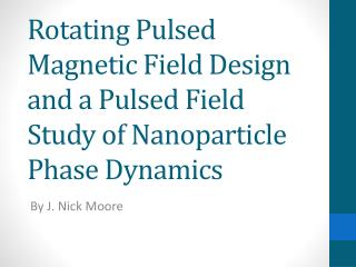 Rotating Pulsed Magnetic Field Design  and a Pulsed Field Study of Nanoparticle Phase Dynamics