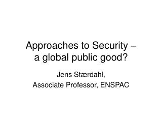 Approaches to Security – a global public good?