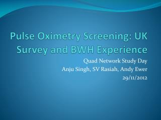 Pulse  Oximetry  Screening: UK Survey and BWH Experience