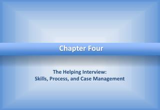 The Helping Interview:  Skills, Process, and Case Management