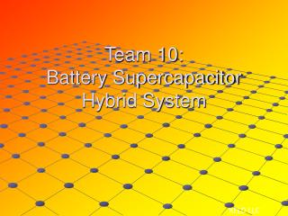 Team 10: Battery Supercapacitor Hybrid System