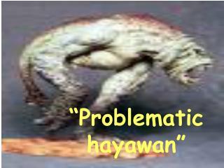 """""""Problematic hayawan"""""""