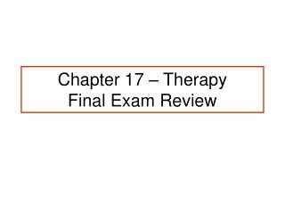 Chapter 17 – Therapy Final Exam Review