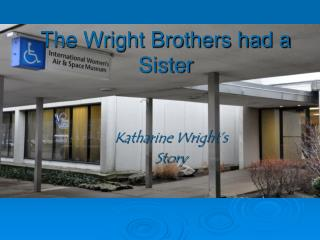 The Wright Brothers had a Sister