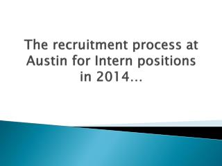 The recruitment process at Austin for Intern positions in 2014…