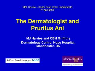 M62 Course – Cedar Court Hotel, Huddersfield  7 th  April 2005 The Dermatologist and  Pruritus Ani