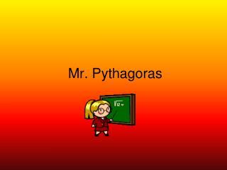 Mr. Pythagoras