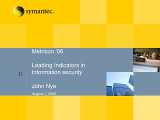 Metricon '06 Leading Indicators in Information security John Nye August 1, 2006