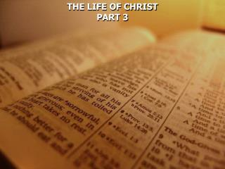 THE LIFE OF CHRIST PART 3