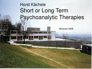 Horst Kächele Short or Long Term Psychoanalytic Therapies