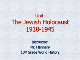 Unit:  The Jewish Holocaust 1938-1945