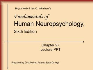 Fundamentals of Human Neuropsychology, Sixth Edition Chapter 27 Lecture PPT