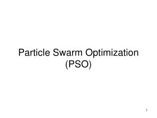Particle Swarm Optimization (PSO)