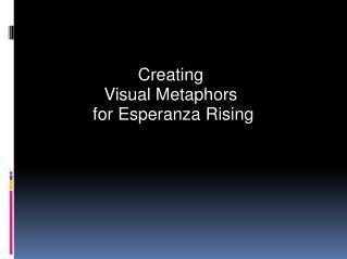 Creating  Visual Metaphors  for Esperanza Rising