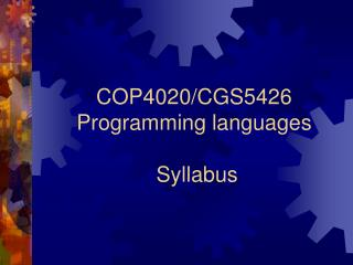 COP4020/CGS5426 Programming languages  Syllabus