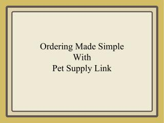 Ordering Made Simple With  Pet Supply Link