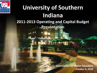 University of Southern Indiana 2011-2013 Operating and Capital Budget Presentation