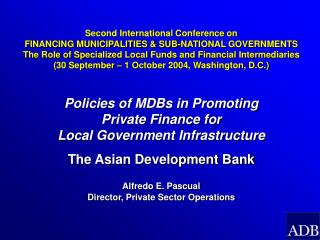 Policies of MDBs in Promoting  Private Finance for  Local Government Infrastructure