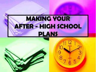 MAKING YOUR  AFTER - HIGH SCHOOL PLANS